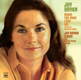 MAKE THE MAN LOVE ME/.. .. JOY BRYAN SINGS // 2LP'S ON 1 CD JOY BRYAN, CD