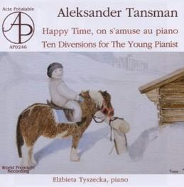 HAPPY TIME, ON S'AMUSE AU ELZBIETA TYSZECKA A. TANSMAN, CD