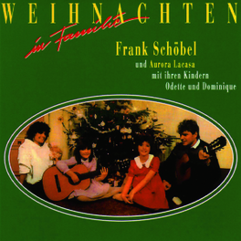 WEIHNACHTEN IN FAMILIE W/AURORA LACASA WITH HER CHILDREN, ODETTE AND DOMINIQUE Audio CD, FRANK SCHOEBEL, CD