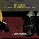 BIG SHOES -CD+DVD- WALKING AND TALKING THE BLUES