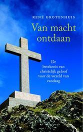 Van macht ontdaan. de betekenis van christelijk geloof voor de wereld van vandaag, René Grotenhuis, Paperback