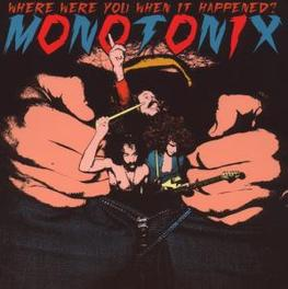 WHERE WERE YOU WHEN IT.. .. HAPPENED MONOTIX, CD
