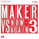 MAKER VS NOW-AGAIN V.3