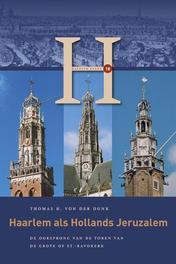 Haarlem als Hollands Jeruzalem. de oorsprong van de toren van de Grote of St.-Bavokerk, Thomas H. vo