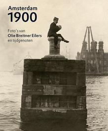 Amsterdam 1900. foto's van Olie, Breitner, Eilers en tijdgenoten, Van Veen, Anneke, Hardcover