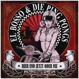 HIER UND JETZT ODER NIE EL BOSSO & DIE PING PONGS, CD