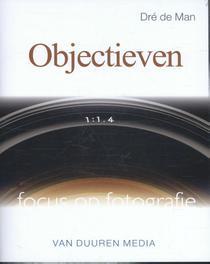 Focus op fotografie: Objectieven Dré de Man