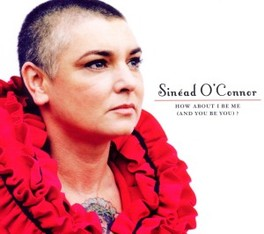 HOW ABOUT I BE ME (AND.. .. YOU BE YOU) SINEAD O'CONNOR, CD
