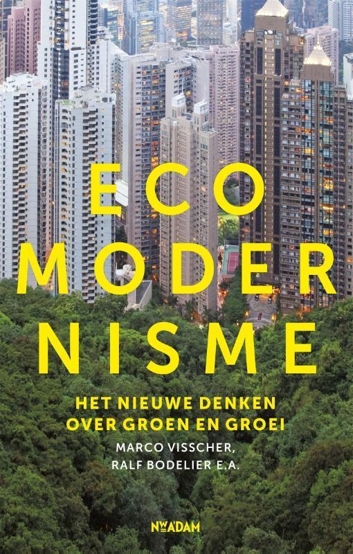 Ecomodernisme. het nieuwe denken over groen en groei, Visscher, Marco, Paperback