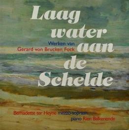 LAAG WATER AAN DE SCHELDE BERNADETTE TER HEYNE, MEZZO-SOPRANO Audio CD, GERARD VON BRUCKEN FOCK, CD