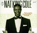 UNFORGETTABLY INCOM... ...PARABLY ETERNALLY THE VOICE OF NAT KING COLE