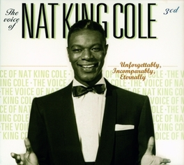 UNFORGETTABLY INCOM... ...PARABLY ETERNALLY THE VOICE OF NAT KING COLE Audio CD, NAT KING COLE, CD