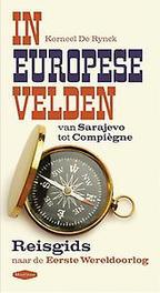 In Europese velden van Sarajevo tot Compiègne : reisgids over de Eerste Wereldoorlog, Korneel De Rynck, Paperback