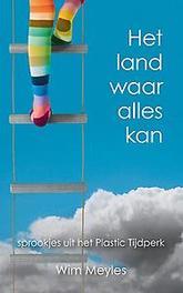 Het land waar alles kan. sprookjes uit het Plastic Tijdperk, Wim Meyles, Paperback