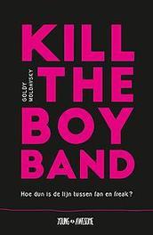 Kill the Boy Band. hoe dun is de scheidslijn tussen fan en freak?, Moldavsky, Goldy, Paperback