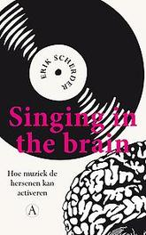 Singing in the brain. hoe muziek de hersenen kan activeren, Scherder, Erik, Hardcover