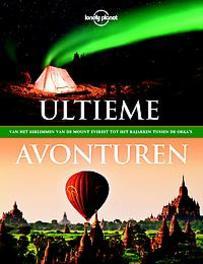 Lonely Planet ultieme avonturen. van het beklimmen van de Mount Everest tot het kajakken tussen de o