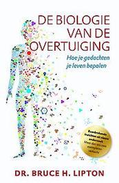 De biologie van de overtuiging. hoe je gedachten je leven bepalen, Bruce Lipton, Paperback