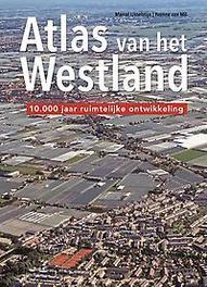 Atlas van het Westland. 10.000 jaar ruimtelijke ontwikkeling, IJsselstijn, Marcel, Hardcover