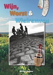 Wijn, worst en wielrennen. Postma, Michiel, Paperback