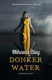 Donker water Mikaela Bley, Paperback