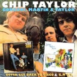 GOTTA GET BACK TO.. .. CISCO/G,M&T, CHIP TAYLOR, AL GORGONI & TRADE MARTIN CHIP TAYLOR, CD