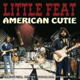 AMERICAN CUTIE EBBETS FIELD, DENVER, COLORADO, 19TH JULY 1973 LITTLE FEAT, CD