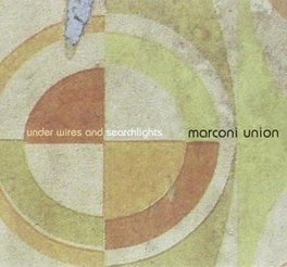 UNDER WIRES AND SEARCHLIG ...SEARCHLIGHTS MARCONI UNION, CD