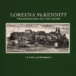 TROUBADOURS ON THE RHINE .. THE RHINE / A TRIO PERFORMANCE LOREENA MCKENNITT, CD