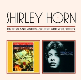 EMBERS AND ASHES +.. .. WHERE ARE YOU GOING SHIRLEY HORN, CD