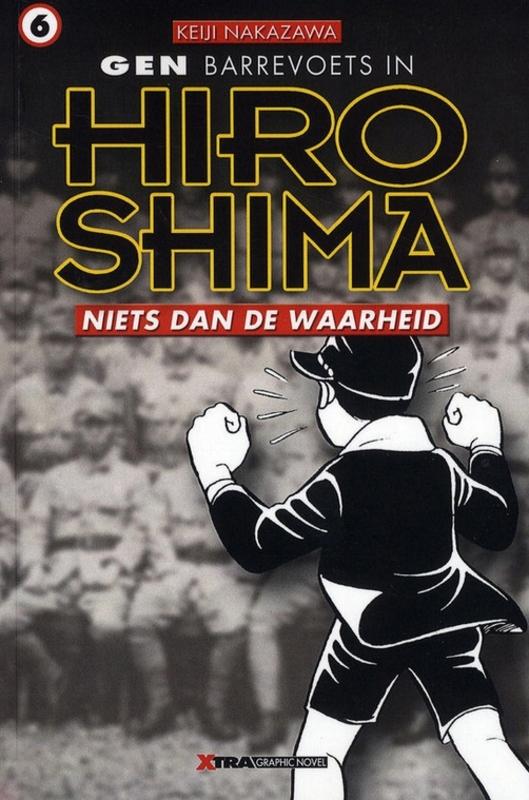 GEN IN HIROSHIMA 06. NIETS DAN DE WAARHEID niets dan de waarheid, Nakazawa, Keiji, Paperback