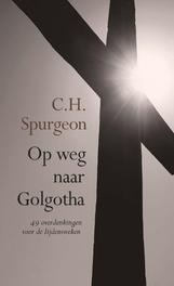 Op weg naar Golgotha. 49 overdenkingen voor de lijdensweken, Charles Haddon Spurgeon, Paperback
