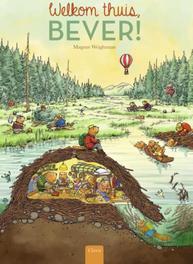 Welkom thuis, Bever! tekst Magnus Weightman en Esther van der Werf ; illustraties Magnus Weightman, Weightman, Magnus, Hardcover