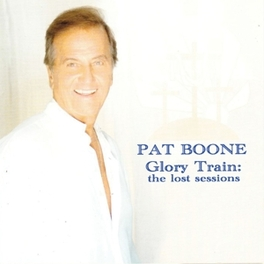 GLORY TRAIN - THE LOST.. .. SESSIONS PAT BOONE, CD