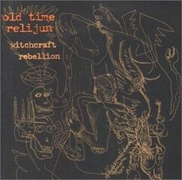 WITCHCRAFT REBELLION OLD TIME RELIJUN, CD