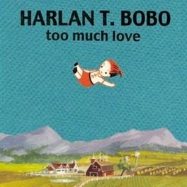 TOO MUCH LOVE HARLAN T. BOBO, CD