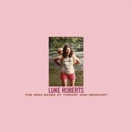 IRON GATES AT THROOP &.. .. NEWPORT LUKE ROBERTS, Vinyl LP