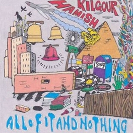 ALL OF IT & NOTHING HAMISH KILGOUR, CD