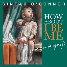 HOW ABOUT I BE ME .. YOU BE YOU) / INCLUDES MP3 COUPON SINEAD O'CONNOR, Vinyl LP