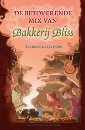 De betoverende mix van Bakkerij Bliss Littlewood, Kathryn, Hardcover