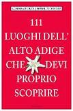 111 Luoghi Alto Adige che...