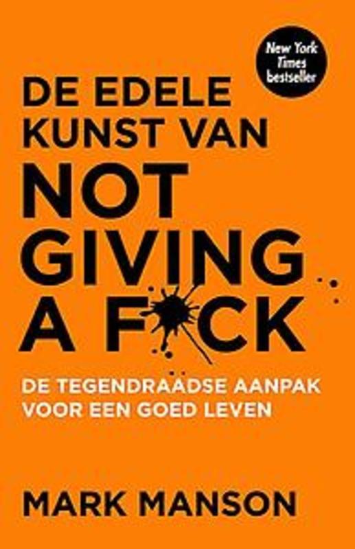 De edele kunst van not giving a fuck de tegendraadse aanpak voor een goed leven, Mark Manson, Paperback
