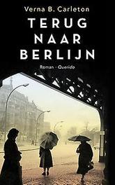 Terug naar Berlijn de terugkeer van een vluchteling, Carleton, Verna B., Paperback