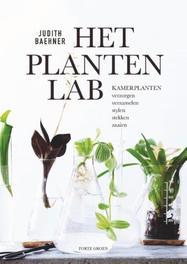 Het plantenlab kamerplanten verzorgen, verzamelen, stylen, stekken en zaaien, Judith Baehner, Paperback