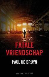Fatale vriendschap De Bruyn, Paul, Paperback