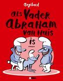 Als vader Abraham van huis...