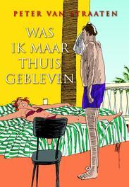 Was ik maar thuisgebleven Van Straaten, Peter, Paperback