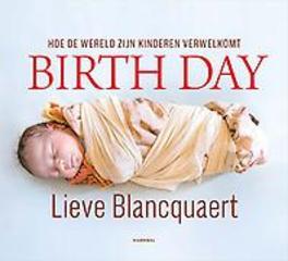 Birth Day 2 hoe de wereld zijn kinderen verwelkomt, Blancquaert, Lieve, Hardcover
