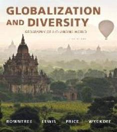 Globalization and Diversity Geography of a Changing World Plus MasteringGeography with eText -- Access Card Package, Lester Rowntree, Paperback
