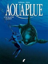 AQUABLUE 02. DE BLAUWE PLANEET AQUABLUE, Cailleteau, Thierry, Paperback